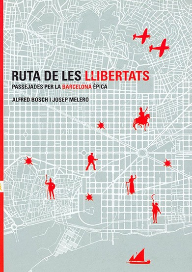 Ruta de les llibertats. Passejades per la Barcelona èpica.