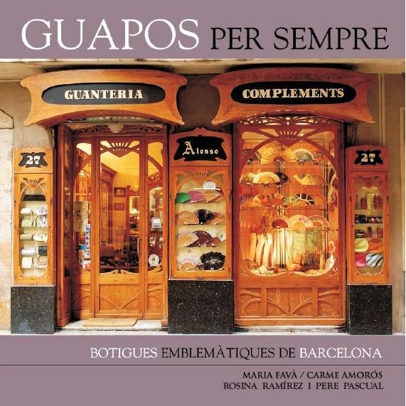 Guapos per sempre. Botigues emblemàtiques de Barcelona. [Toujours beau. Magasins emblématiques de Barcelone]