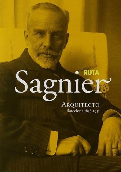 Ruta Sagnier. Arquitecte (Barcelona 1858-1931)[Route Sagnier. Architecte (Barcelone 1858 -1931)]