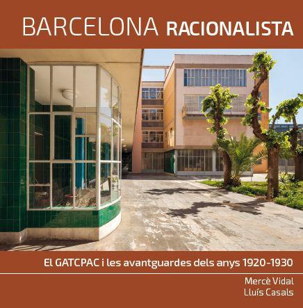 Barcelona Racionalista. El GATCPAC i les avantguardes dels anys 1920- 1930